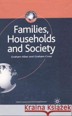 FAMILIES, HOUSEHOLDS AND SOCIETY Graham Allan Graham Crow 9780333693063