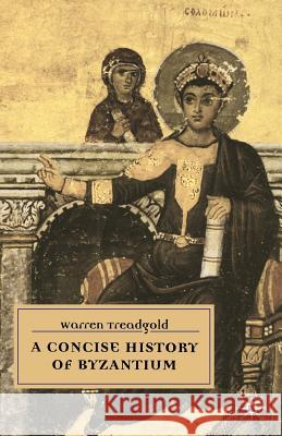 A Concise History of Byzantium Warren Treadgold 9780333718308