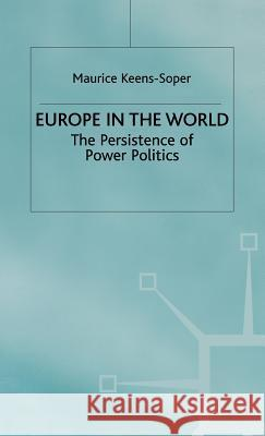 Europe in the World : The Persistence of Power Politics Maurice Keens-Soper 9780333719213