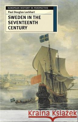 Sweden in the Seventeenth Century Paul Douglas Lockhart 9780333731567