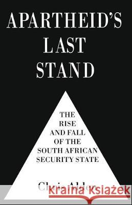 Apartheid's Last Stand : The Rise and Fall of the South African Security State Chris Alden 9780333732397