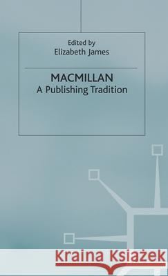 Macmillan: A Publishing Tradition, 1843-1970 Elizabeth James 9780333735176 Palgrave MacMillan