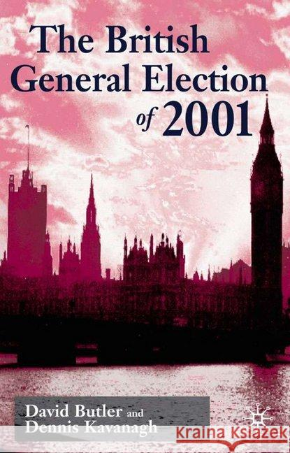 The British General Election of 2001 David Butler Dennis Kavanagh 9780333740330 PALGRAVE MACMILLAN