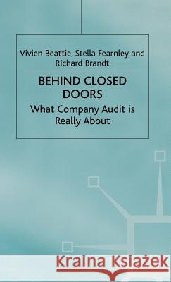 Behind Closed Doors: What Company Audit Is Really about Vivien A. Beattie Vivien Beattie Stella Fearnley 9780333747841