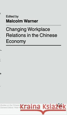 Changing Workplace Relations in the Chinese Economy Malcolm Warner 9780333753422 PALGRAVE MACMILLAN