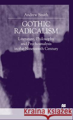 Gothic Radicalism: Literature, Philosophy and Psychoanalysis in the Nineteenth Century Andrew Smith 9780333760352