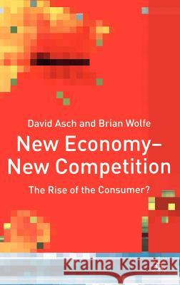 New Economy - New Competition: The Rise of the Consumer? David Asch Brian Wolfe 9780333778234