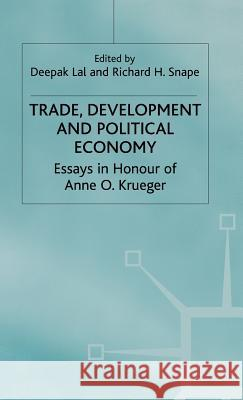 Trade, Development and Political Economy: Essays in Honour of Anne O. Krueger Deepak Lal Richard H. Snape Anne O. Krueger 9780333790342