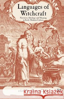 Languages of Witchcraft: Narrative, Ideology and Meaning in Early Modern Culture Stuart Clark 9780333793497