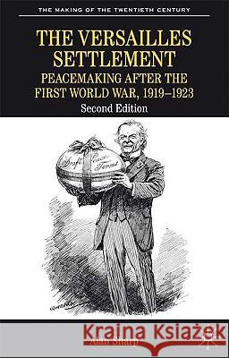 The Versailles Settlement: Peacemaking After the First World War, 1919-1923 A Sharp 9780333800775 0