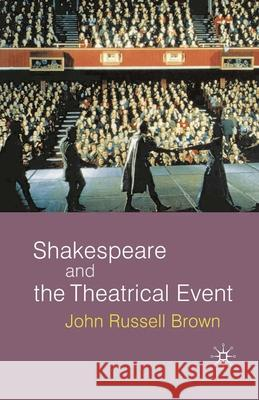 Shakespeare and the Theatrical Event John Russell Brown 9780333801314