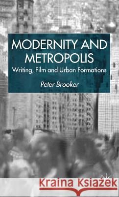 Modernity and Metropolis: Writing, Film and Urban Formations Peter Brooker 9780333801680