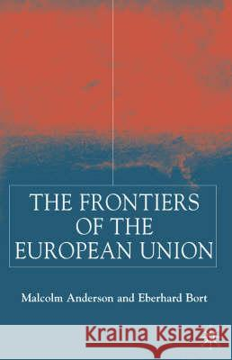 The Frontiers of the European Union Malcolm Anderson Eberhard Bort 9780333804353 PALGRAVE MACMILLAN