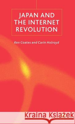 Japan and the Internet Revolution Kenneth Coates Carin Holroyd 9780333921531