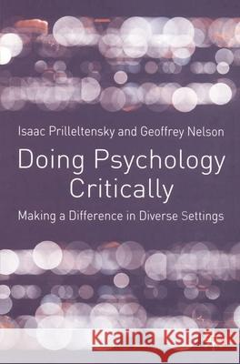 Doing Psychology Critically: Making a Difference in Diverse Settings Isaac Prilleltensky Geoffrey Nelson Geoffrey Nelson 9780333922842