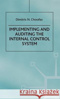 Implementing and Auditing the Internal Control System Dimitris N. Chorofas Dimitris N. Chorafas 9780333929360