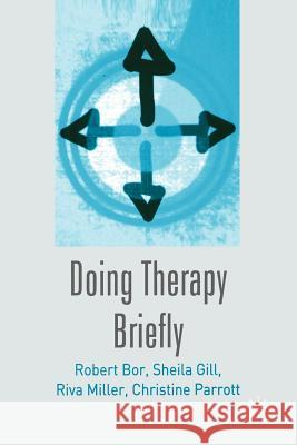Doing Therapy Briefly Robert Bor Sheila Gill Riva Miller 9780333947630