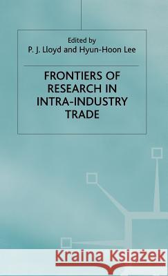 Frontiers of Research in Intra-Industry Trade P. J. Lloyd Hyun Hoon Lee Hyun Hoo 9780333971260