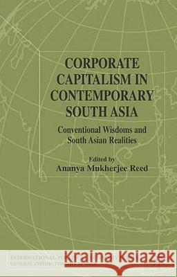 Corporate Capitalism in Contemporary South Asia Ananya Mukherjee-Reed Ananya Mukherjee-Reed 9780333977200
