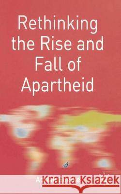Rethinking the Rise and Fall of Apartheid: South Africa and World Politics Adrian Guelke 9780333981221