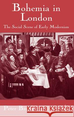 Bohemia in London: The Social Scene of Early Modernism Peter Brooker P. Brooker 9780333983959