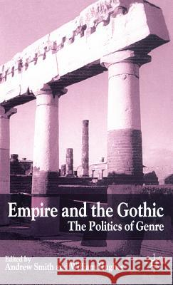 Empire and the Gothic: The Politics of Genre Jonathan Taylor Andrew Smith William Hughes 9780333984055