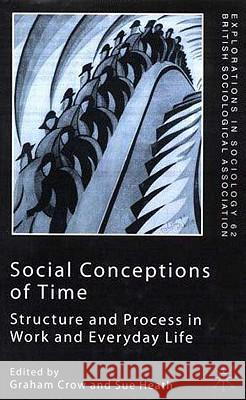 Social Conceptions of Time: Structure and Process in Work and Everyday Life Graham Crow Sue Heath 9780333984994