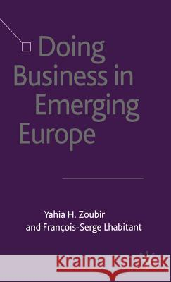 Doing Business in Emerging Europe Yahia H. Zoubir Alan Wilkinson Francois-Serge Lhabitant 9780333993019
