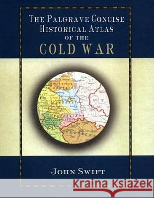 The Palgrave Concise Historical Atlas of the Cold War John Swift Jonathan Swift 9780333994030
