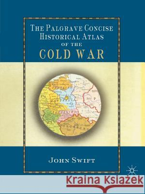 The Palgrave Concise Historical Atlas of the Cold War John Swift Jonathan Swift 9780333994047