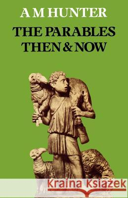 The Parables Then & Now A. M. Hunter 9780334012139