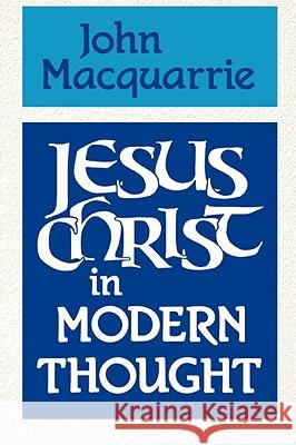 Jesus Christ in Modern Thought John MacQuarrie 9780334024460