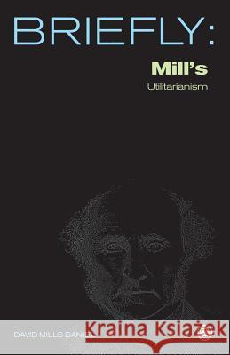 understanding mills utilitarianism Tim mulgan understanding utilitarianism understanding movements in modern thought 2007 - ebook download as pdf file (pdf), text file (txt) or read book online.