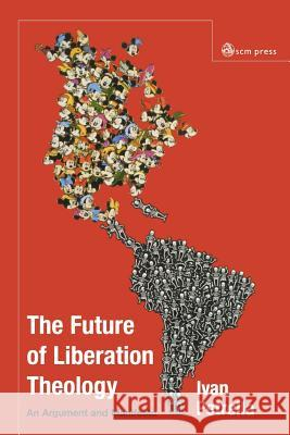 Future of Liberation Theology: An Argument and Manifesto Ivan Petrella 9780334040613