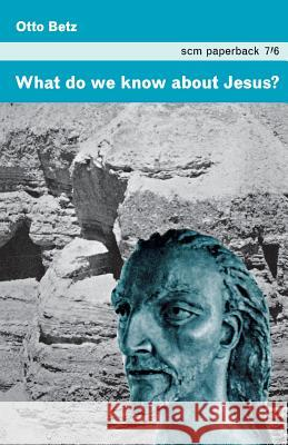 What Do We Know about Jesus? Otto Betz 9780334051695 SCM Press