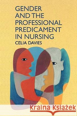 Gender and the Professional Predicament in Nursing Celia Davies 9780335194025