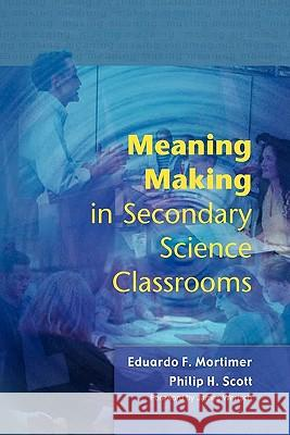 Meaning Making in Secondary Science Classroomsaa Eduardo Mortimer Philip Scott James Wertsch 9780335212071