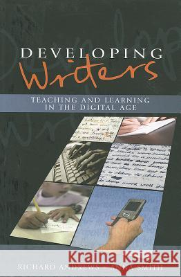Developing Writers: Teaching and Learning in the Digital Age Richard Andrews 9780335241798