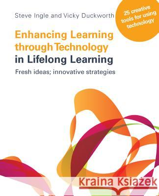 Enhancing Learning Through Technology in Lifelong Learning: Fresh Ideas; Innovative Strategies Steve Ingle 9780335246403 0