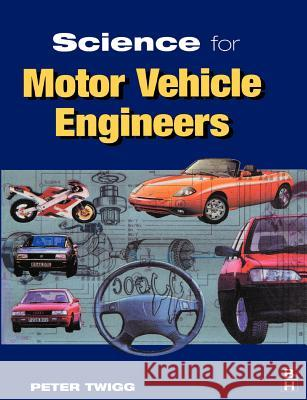 Science for Motor Vehicle Engineers Peter Twigg Twigg 9780340645277
