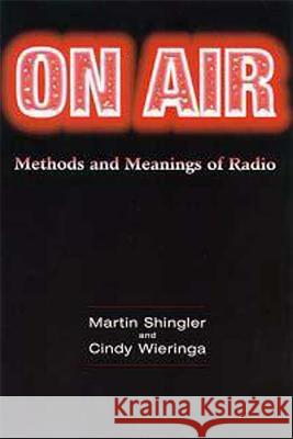On Air: Methods and Meanings of Radio Martin Shingler Cindy Wieringa 9780340652312