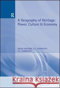 A Geography of Heritage : Power, Culture and Economy Brian Graham B. J. Graham G. J. Ashworth 9780340677780 Hodder Arnold