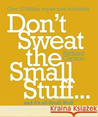Don't Sweat the Small Stuff...and it's All Small Stuff Richard Carlson 9780340708019