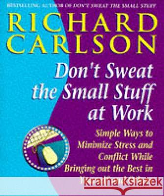 DON'T SWEAT THE SMALL STUFF AT WORK Richard Carlson 9780340748732