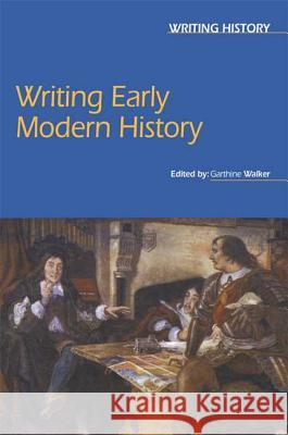 Writing Early Modern History Garthine Walker Garthine Walker 9780340807798
