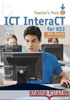ICT INTERACT FOR KEY STAGE 3 TEACHER PACK Bob Reeves 9780340941010