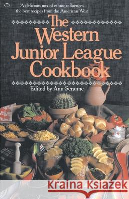 The Western Junior League Cookbook: A Delicious Mix of Ethnic Influences- The Best Recipes from the American West Ann Seranne 9780345295194