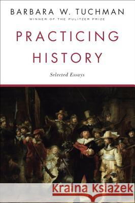 Practicing History: Selected Essays Barbara Wertheim Tuchman 9780345303639