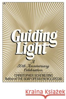 Guiding Light: A 50th Anniversary Celebration Christopher Schemering 9780345339317