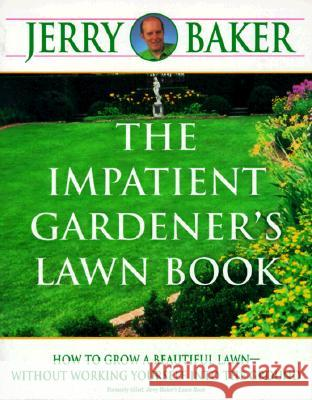 The Impatient Gardener's Lawn Book: How to Grow a Beautiful Lawn--Without Working Yourself Into the Ground Jerry Baker 9780345340948
